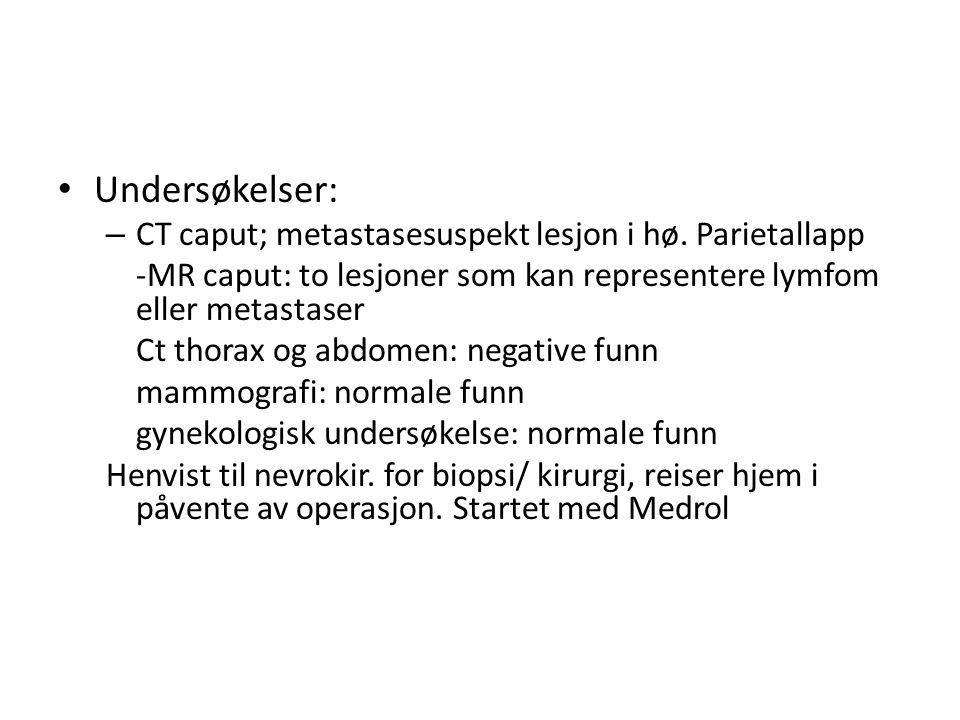 Undersøkelser: CT caput; metastasesuspekt lesjon i hø. Parietallapp