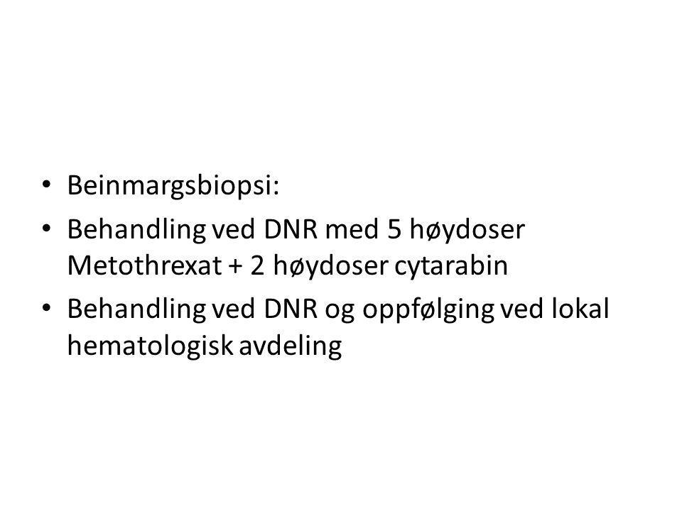 Beinmargsbiopsi: Behandling ved DNR med 5 høydoser Metothrexat + 2 høydoser cytarabin.