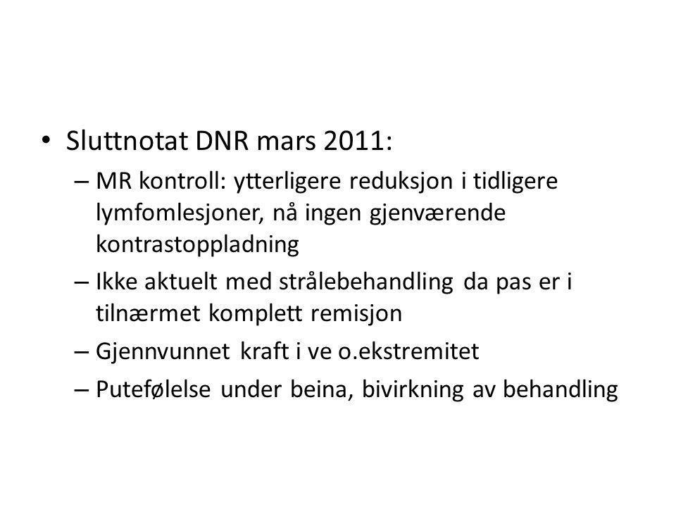 Sluttnotat DNR mars 2011: MR kontroll: ytterligere reduksjon i tidligere lymfomlesjoner, nå ingen gjenværende kontrastoppladning.
