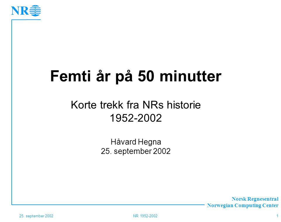 Femti år på 50 minutter Korte trekk fra NRs historie 1952-2002 Håvard Hegna 25. september 2002