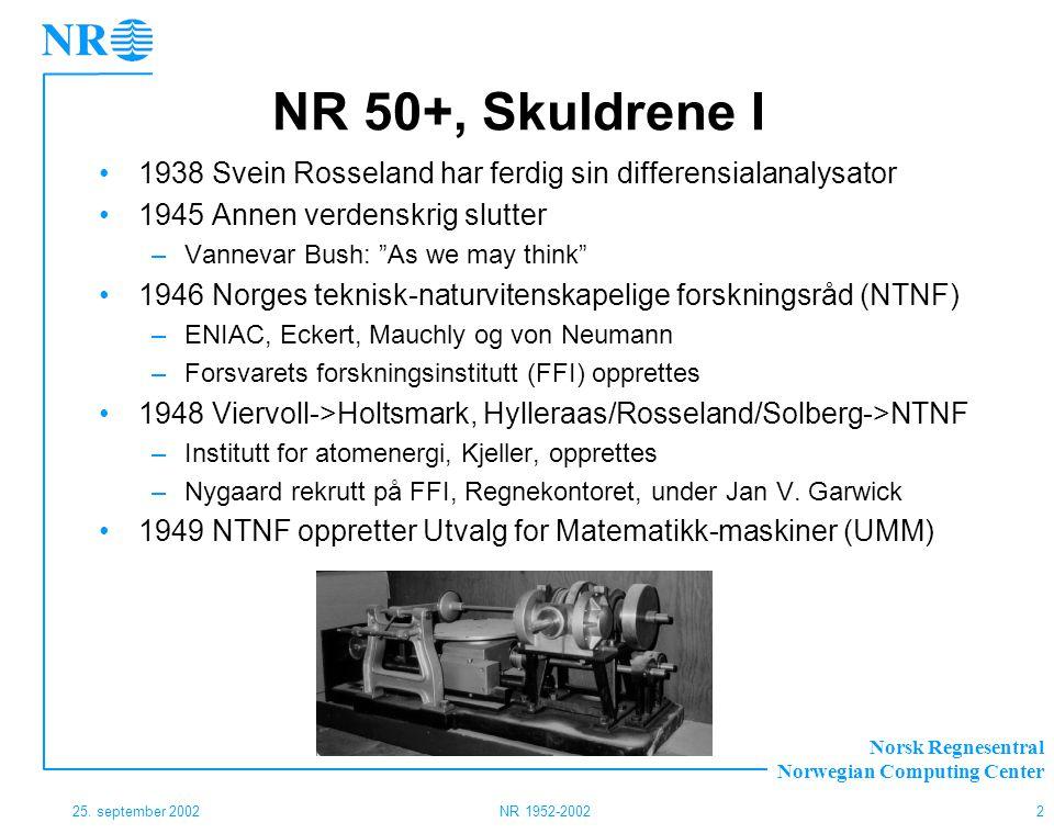 NR 50+, Skuldrene I 1938 Svein Rosseland har ferdig sin differensialanalysator. 1945 Annen verdenskrig slutter.
