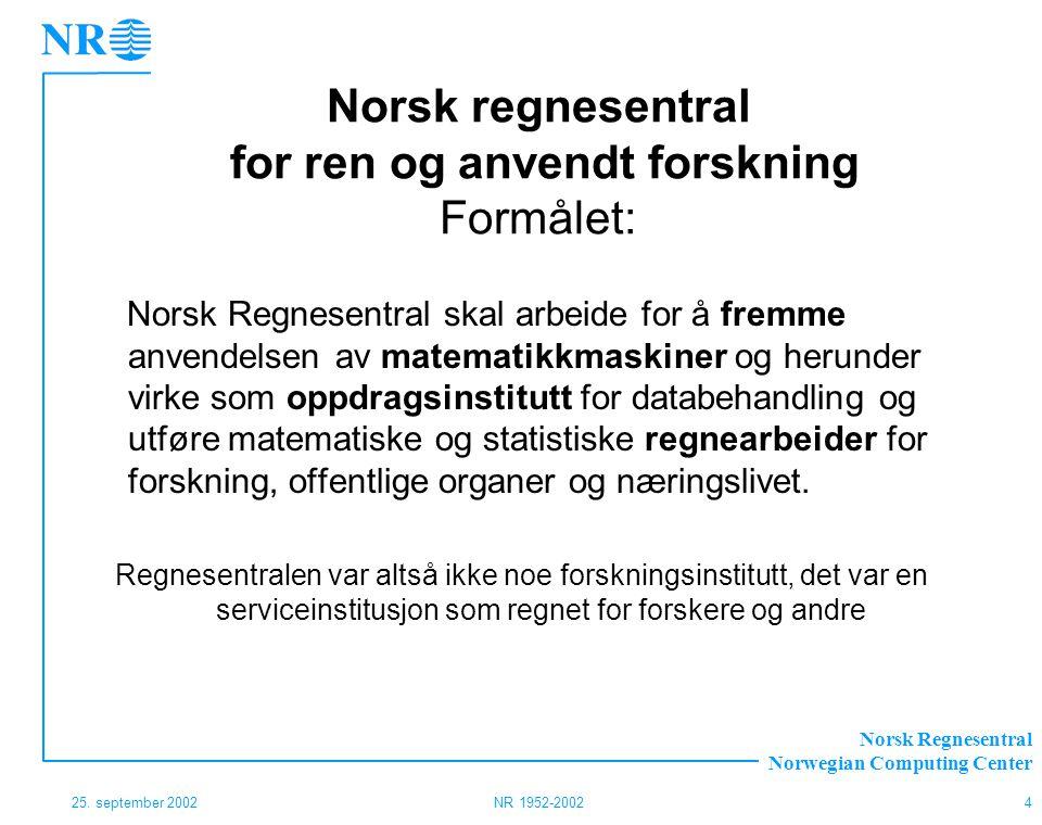 Norsk regnesentral for ren og anvendt forskning Formålet: