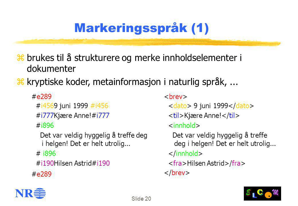 Markeringsspråk (1) brukes til å strukturere og merke innholdselementer i dokumenter. kryptiske koder, metainformasjon i naturlig språk, ...