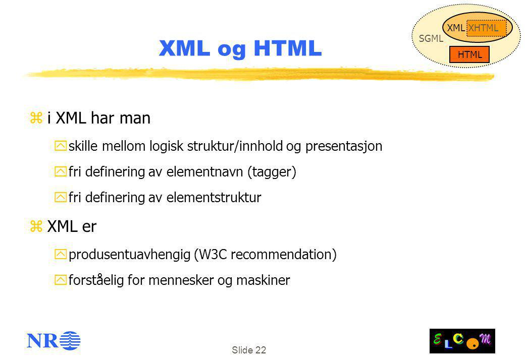 XML og HTML i XML har man XML er