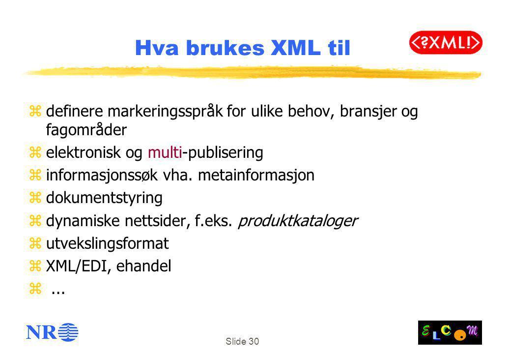 Hva brukes XML til definere markeringsspråk for ulike behov, bransjer og fagområder. elektronisk og multi-publisering.