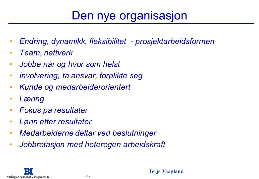 Den nye organisasjon Endring, dynamikk, fleksibilitet - prosjektarbeidsformen. Team, nettverk. Jobbe når og hvor som helst.
