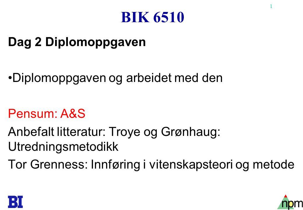 BIK 6510 Dag 2 Diplomoppgaven Diplomoppgaven og arbeidet med den