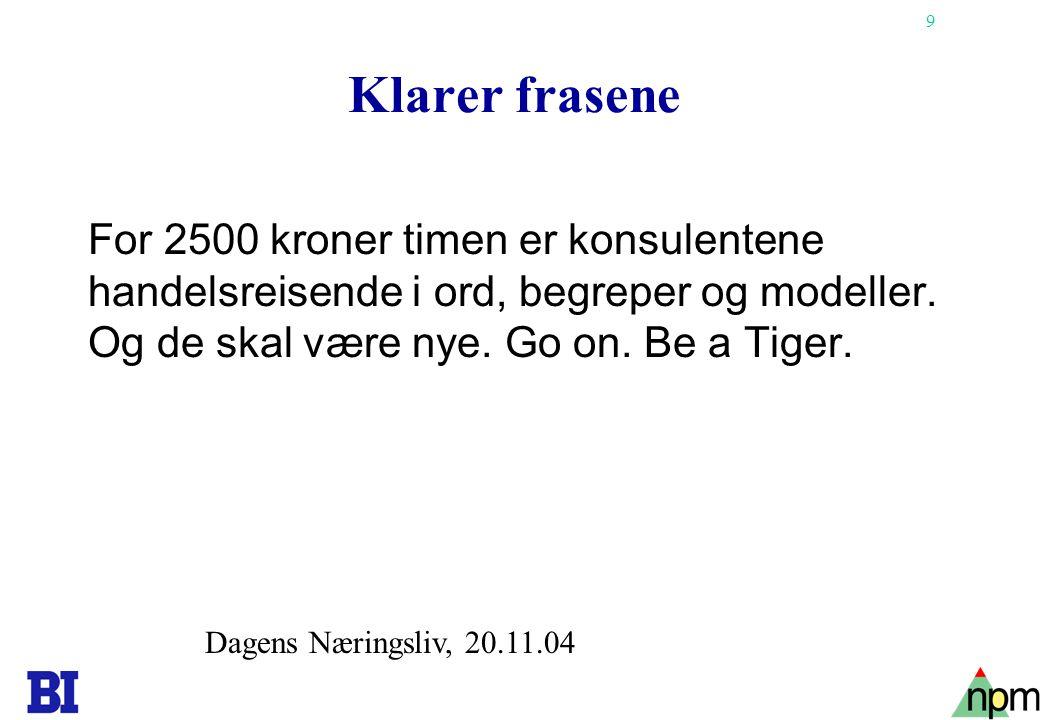 Klarer frasene For 2500 kroner timen er konsulentene handelsreisende i ord, begreper og modeller. Og de skal være nye. Go on. Be a Tiger.