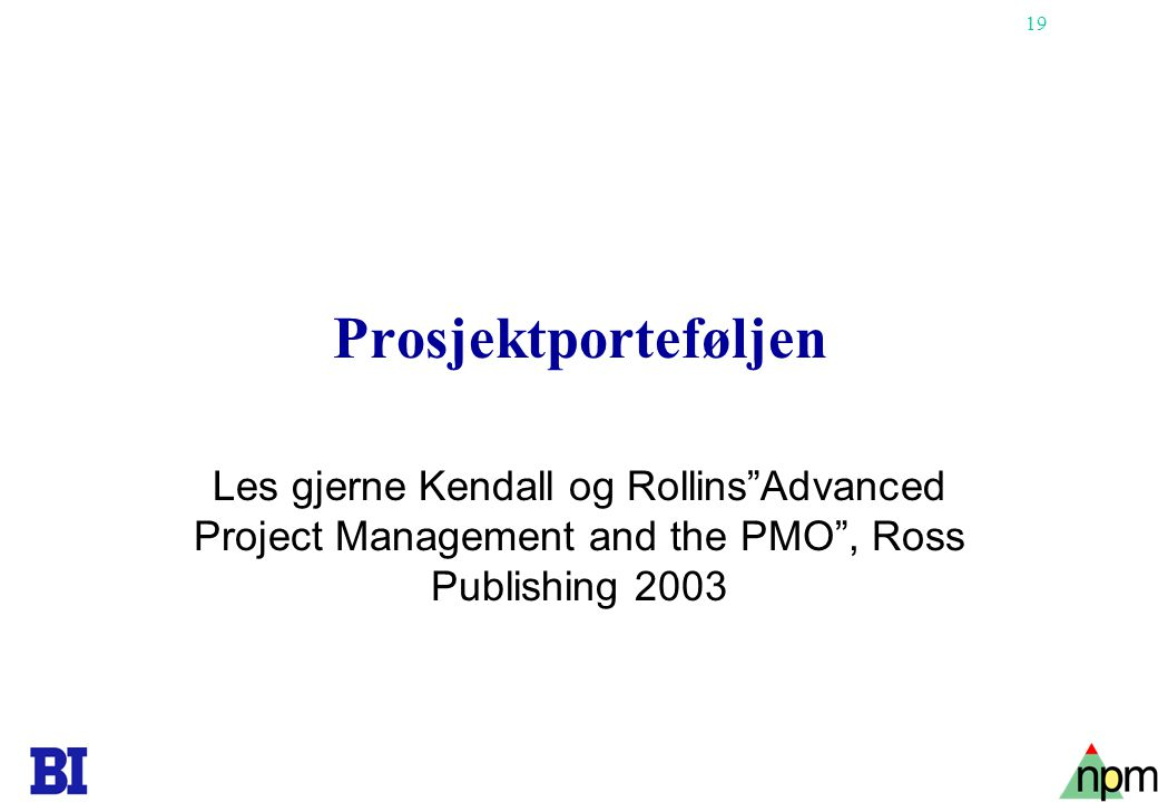 Prosjektporteføljen Les gjerne Kendall og Rollins Advanced Project Management and the PMO , Ross Publishing 2003.