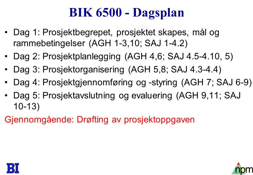 BIK 6500 - Dagsplan Dag 1: Prosjektbegrepet, prosjektet skapes, mål og rammebetingelser (AGH 1-3,10; SAJ 1-4.2)