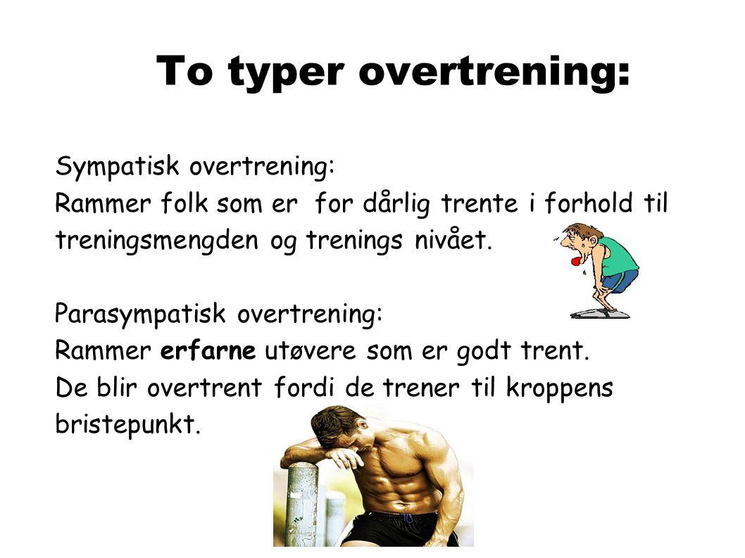 To typer overtrening: Sympatisk overtrening: