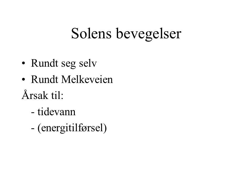 Solens bevegelser Rundt seg selv Rundt Melkeveien Årsak til: