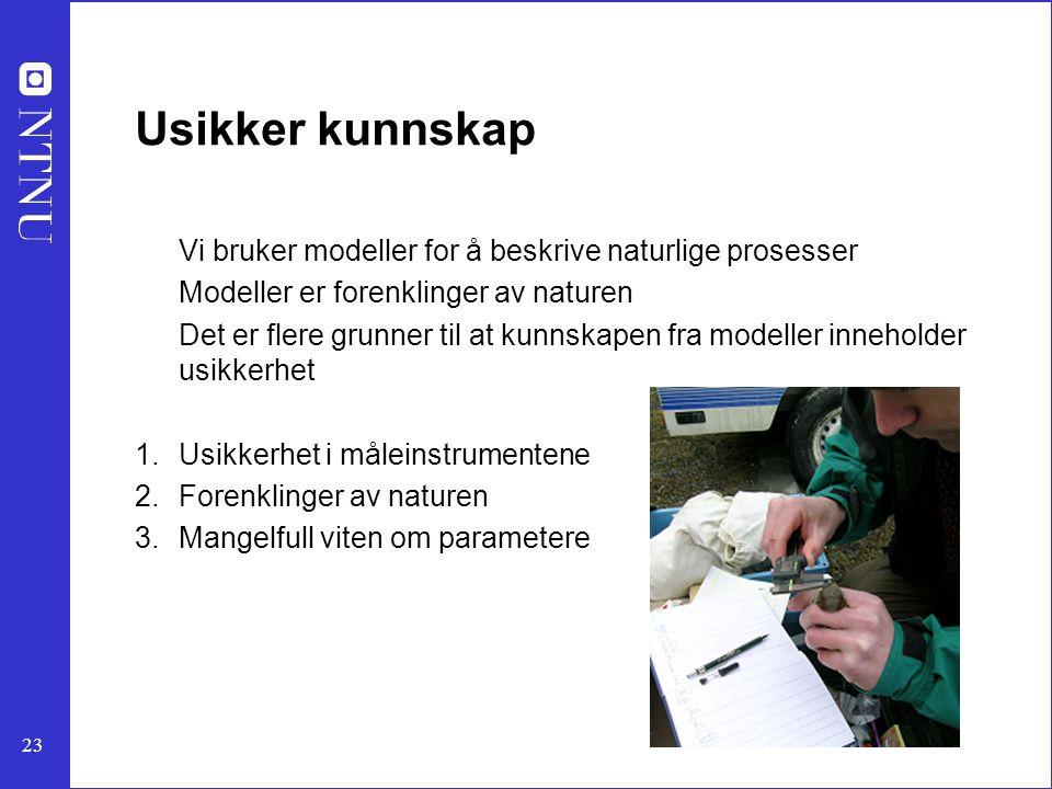 Usikker kunnskap Vi bruker modeller for å beskrive naturlige prosesser