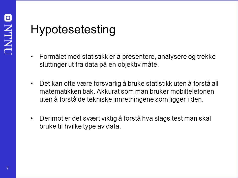 Hypotesetesting Formålet med statistikk er å presentere, analysere og trekke sluttinger ut fra data på en objektiv måte.