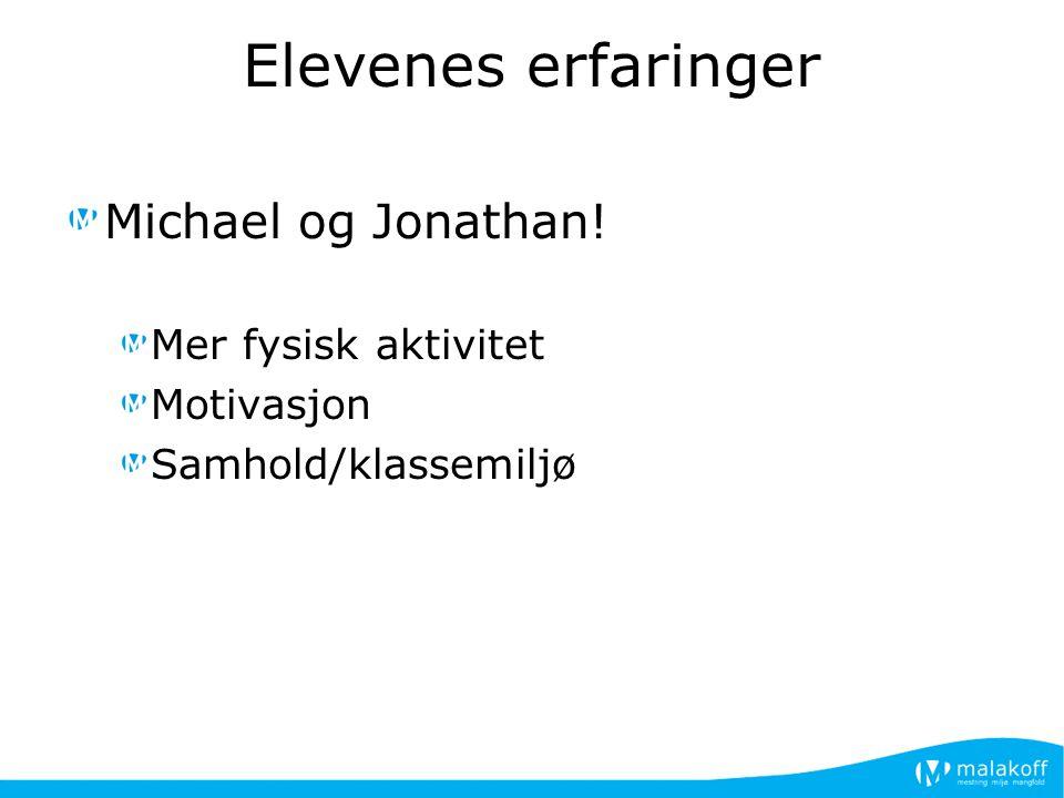 Elevenes erfaringer Michael og Jonathan! Mer fysisk aktivitet