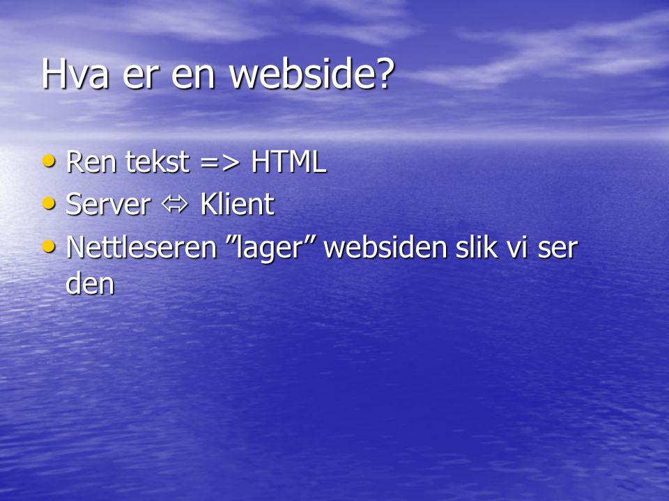 Hva er en webside Ren tekst => HTML Server  Klient