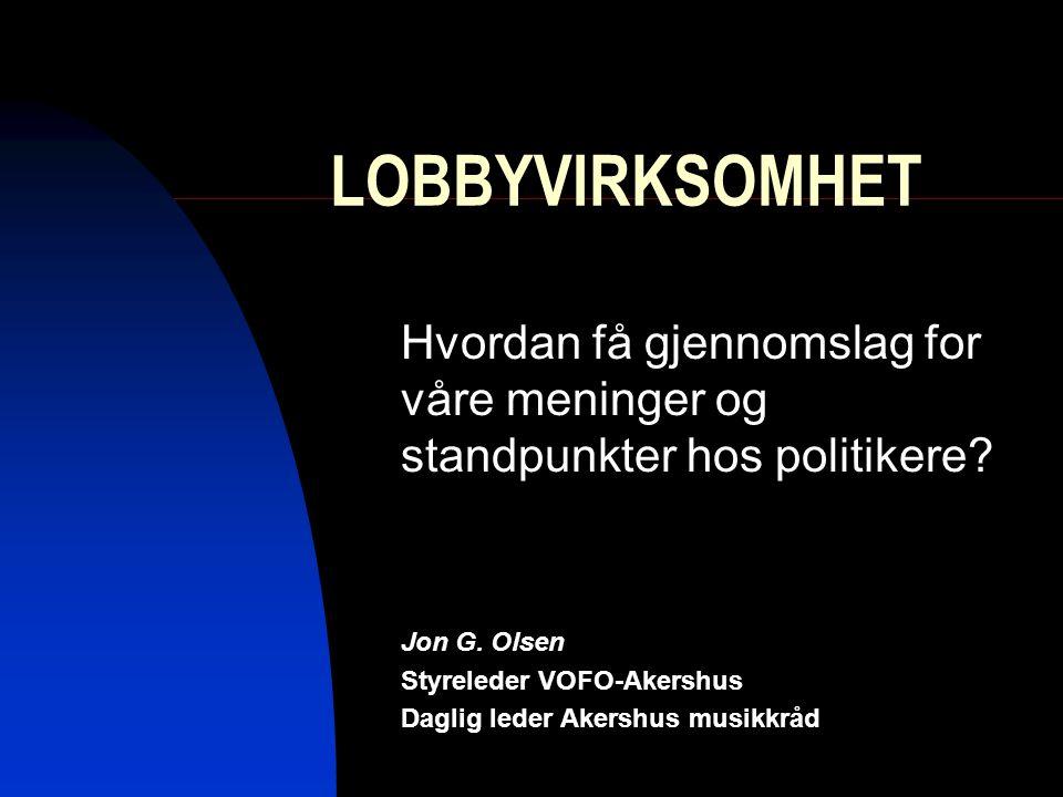 LOBBYVIRKSOMHET Hvordan få gjennomslag for våre meninger og standpunkter hos politikere Jon G. Olsen.