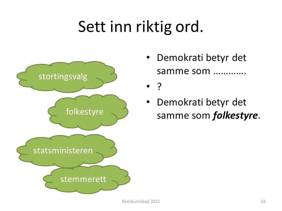 Sett inn riktig ord. Demokrati betyr det samme som ………….