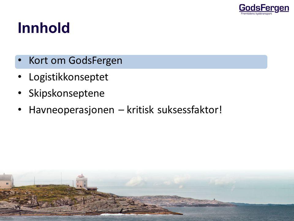 Innhold Kort om GodsFergen Logistikkonseptet Skipskonseptene