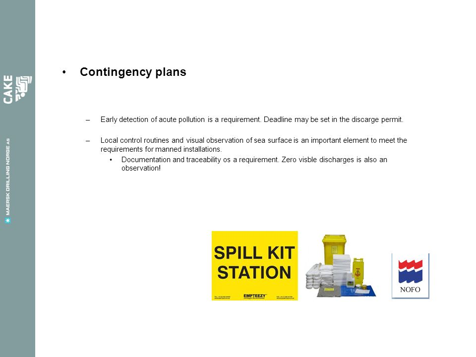 Contingency plans Early detection of acute pollution is a requirement. Deadline may be set in the discarge permit.