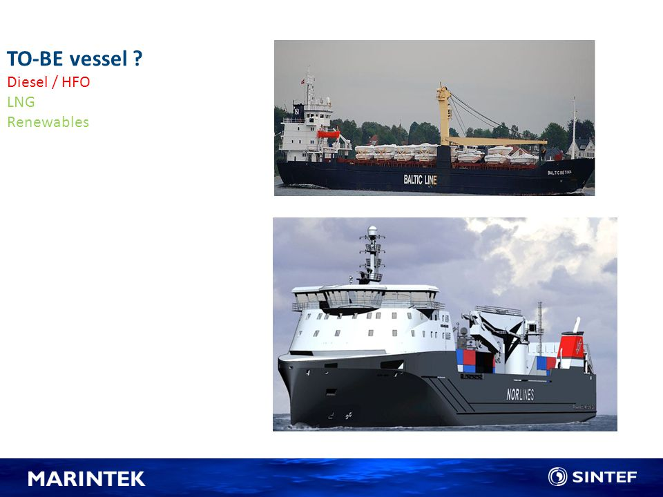 TO-BE vessel Diesel / HFO LNG Renewables