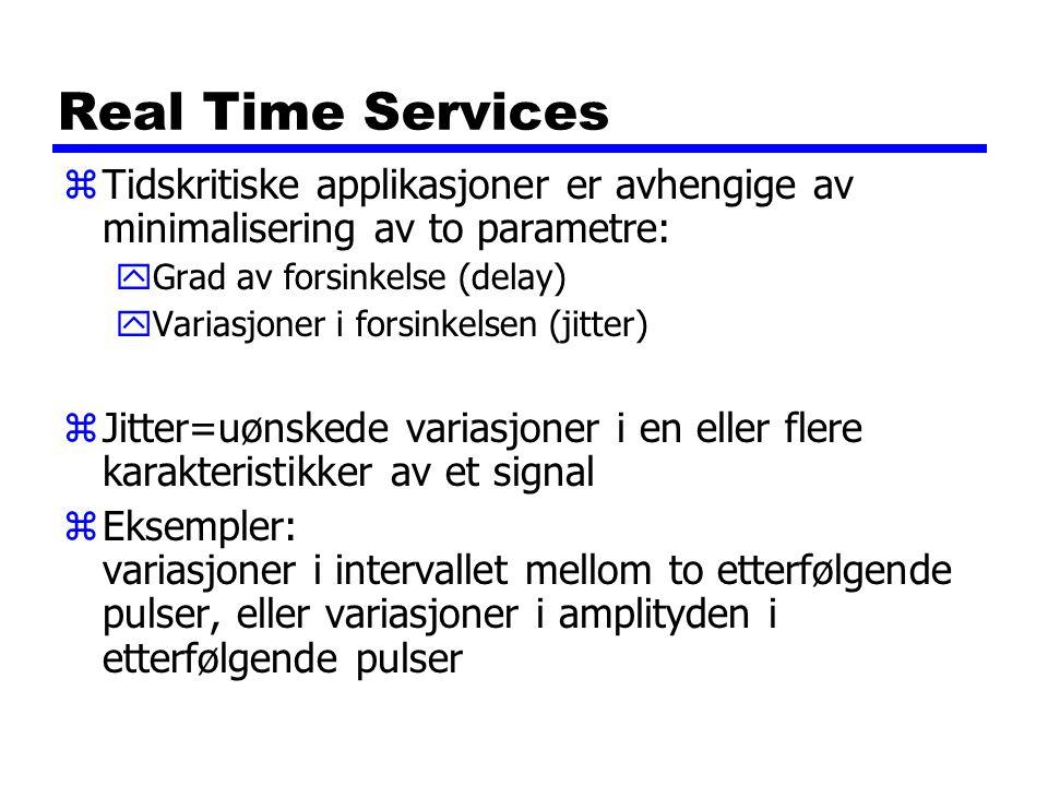 Real Time Services Tidskritiske applikasjoner er avhengige av minimalisering av to parametre: Grad av forsinkelse (delay)