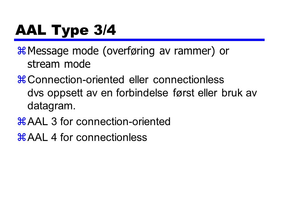 AAL Type 3/4 Message mode (overføring av rammer) or stream mode