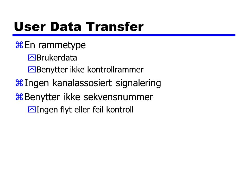 User Data Transfer En rammetype Ingen kanalassosiert signalering