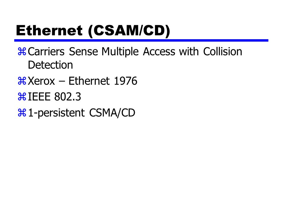 Ethernet (CSAM/CD) Carriers Sense Multiple Access with Collision Detection. Xerox – Ethernet 1976.