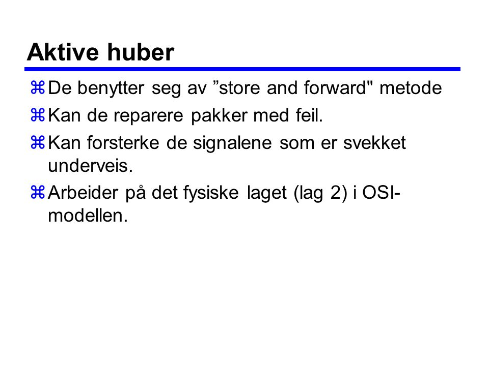 Aktive huber De benytter seg av store and forward metode