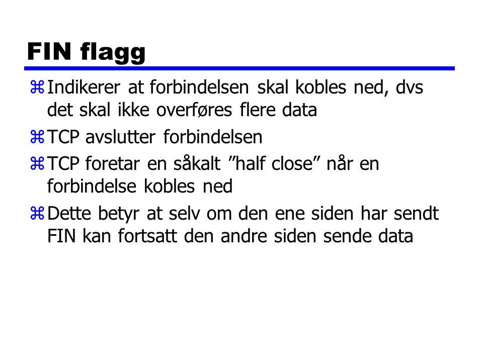 FIN flagg Indikerer at forbindelsen skal kobles ned, dvs det skal ikke overføres flere data. TCP avslutter forbindelsen.