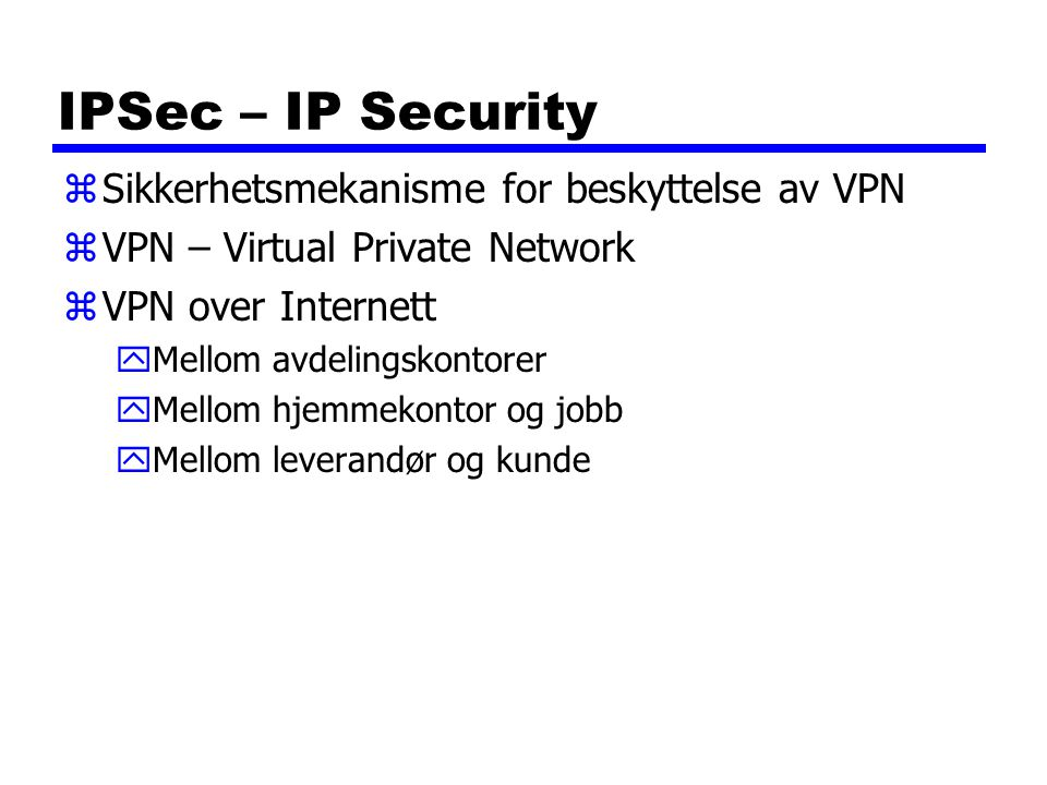 IPSec – IP Security Sikkerhetsmekanisme for beskyttelse av VPN