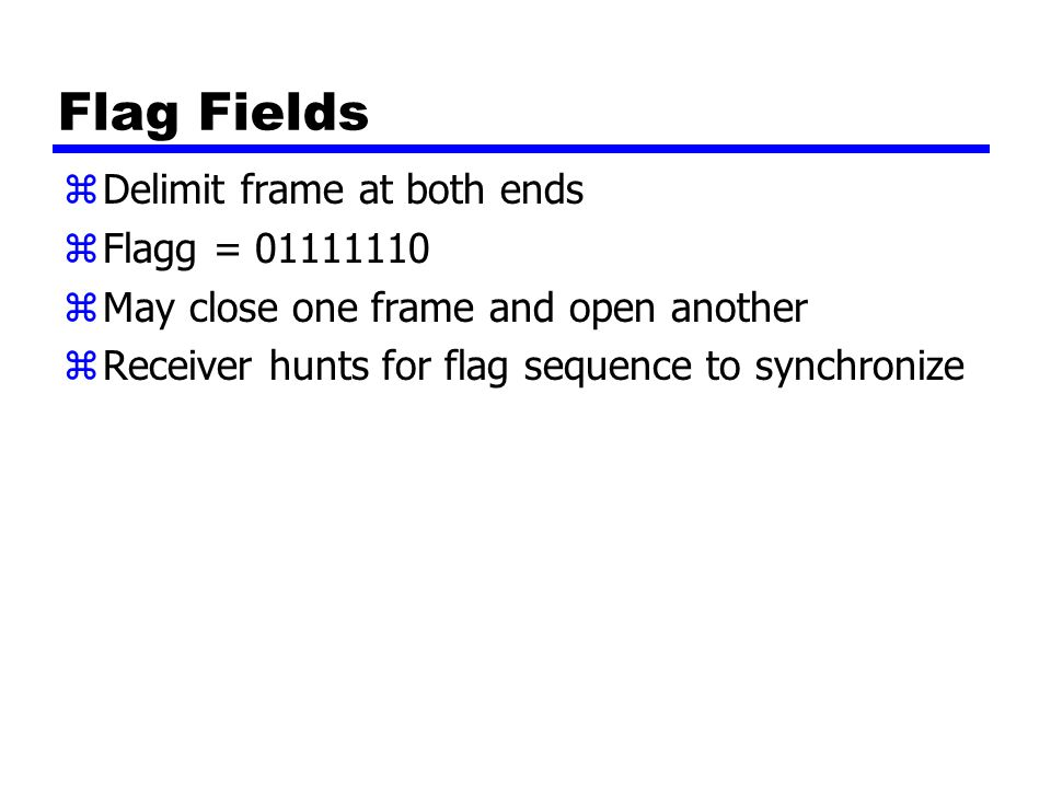 Flag Fields Delimit frame at both ends Flagg = 01111110