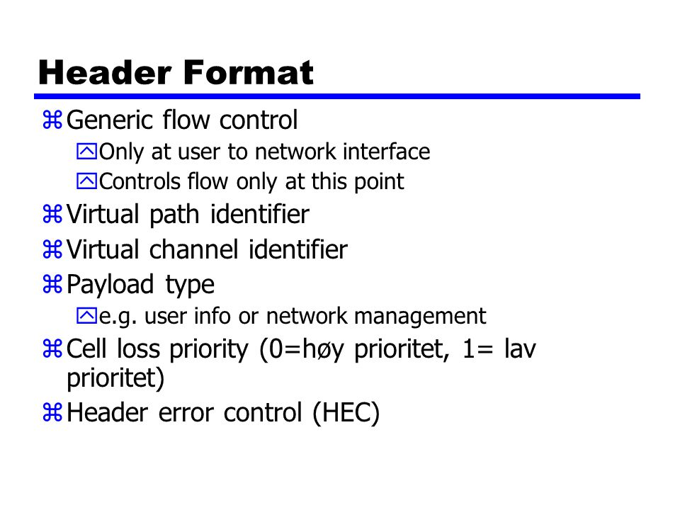 Header Format Generic flow control Virtual path identifier