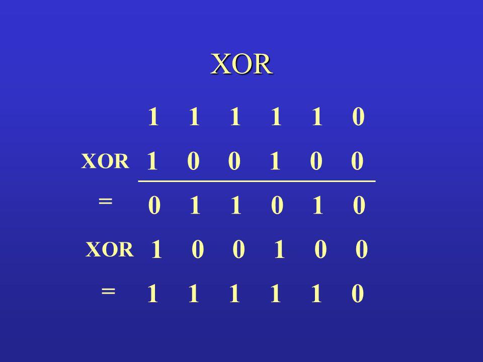 XOR 1 1 1 1 1 1 1 XOR = 1 1 1 1 XOR =