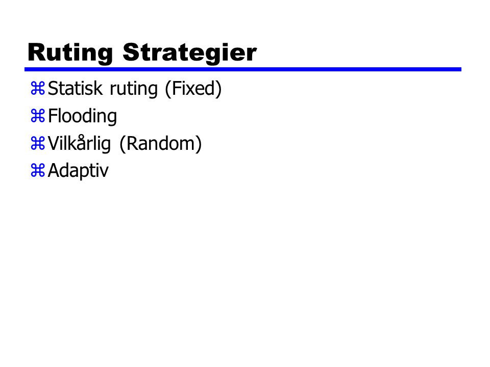 Ruting Strategier Statisk ruting (Fixed) Flooding Vilkårlig (Random)
