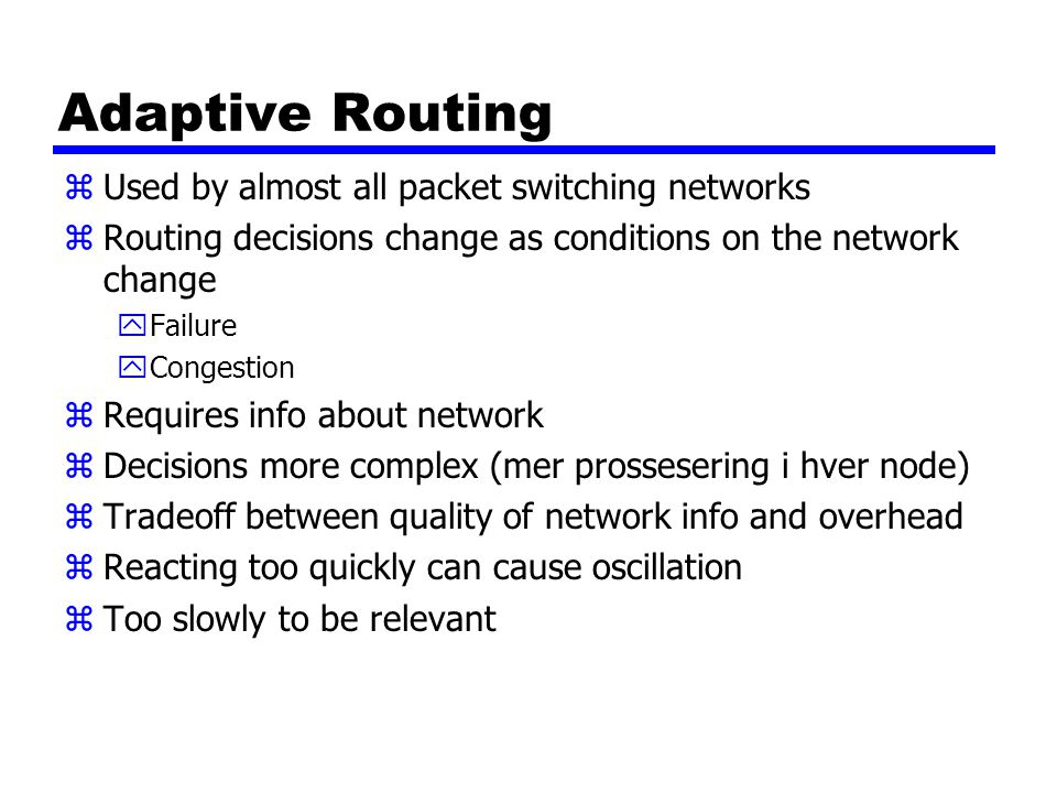 Adaptive Routing Used by almost all packet switching networks