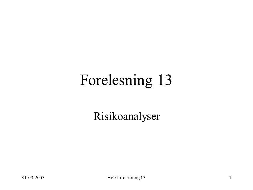 Forelesning 13 Risikoanalyser 31.03.2003 HiØ forelesning 13