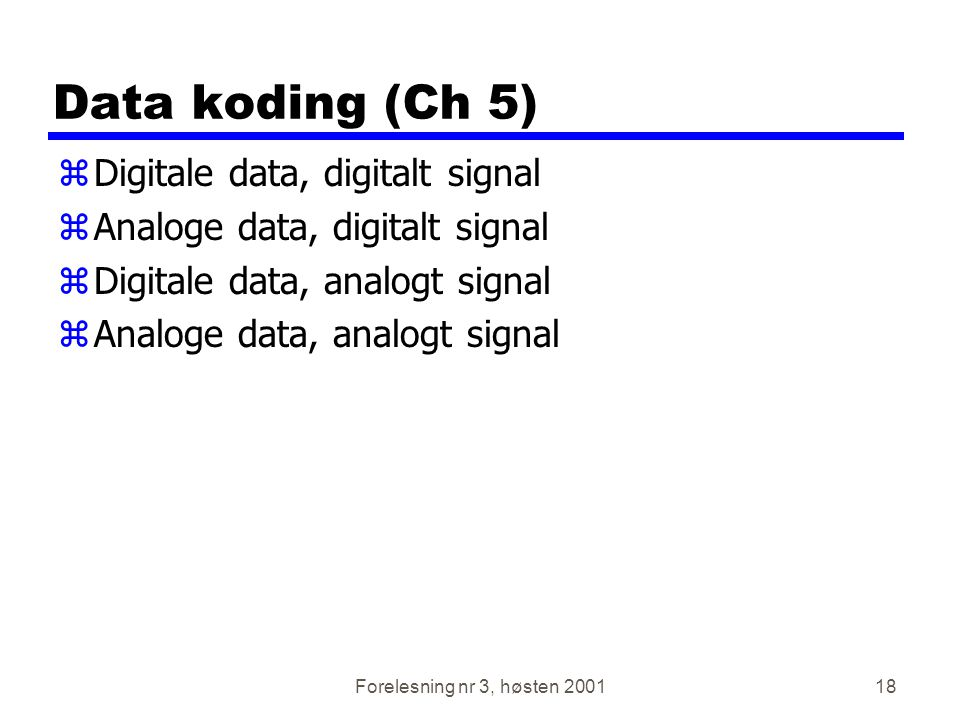 Data koding (Ch 5) Digitale data, digitalt signal