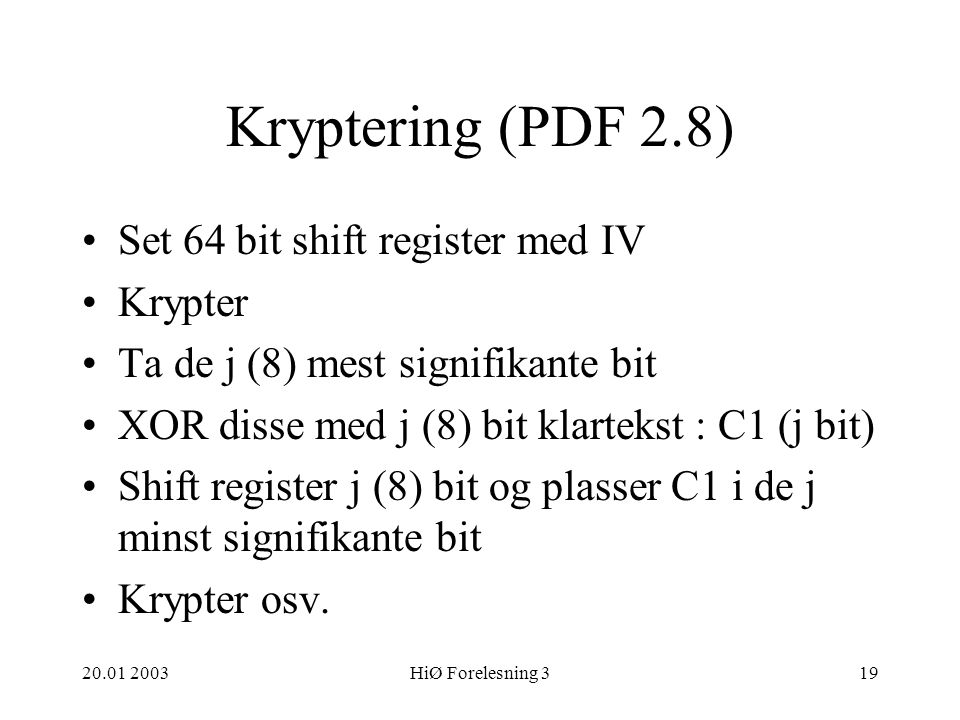 Kryptering (PDF 2.8) Set 64 bit shift register med IV Krypter