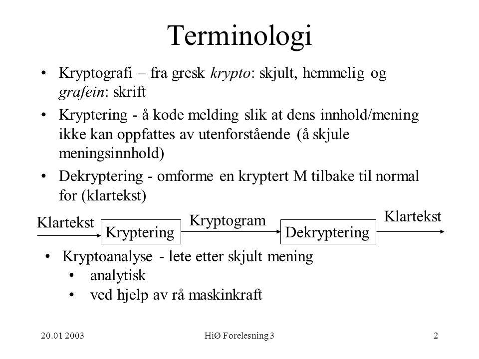 HiØ 20.01 2003. Terminologi. Kryptografi – fra gresk krypto: skjult, hemmelig og grafein: skrift.