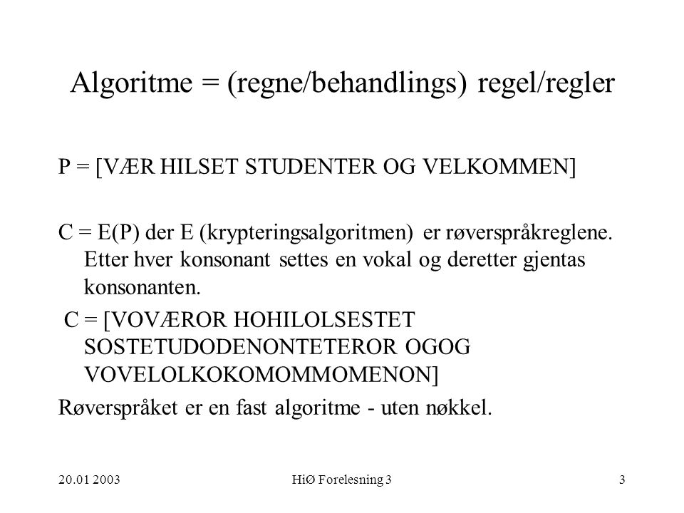 Algoritme = (regne/behandlings) regel/regler