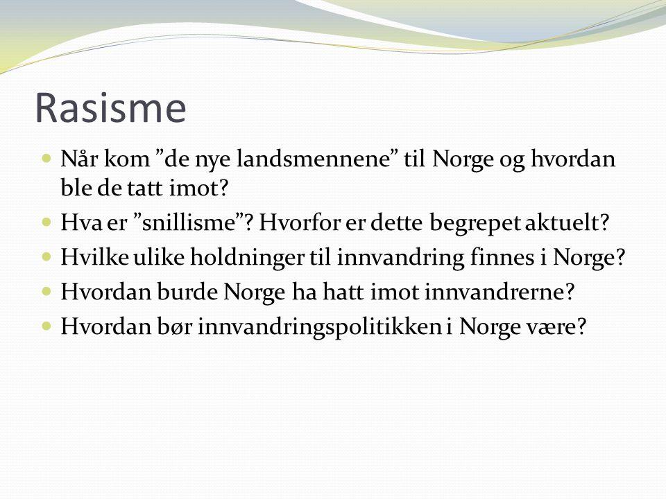 Rasisme Når kom de nye landsmennene til Norge og hvordan ble de tatt imot Hva er snillisme Hvorfor er dette begrepet aktuelt