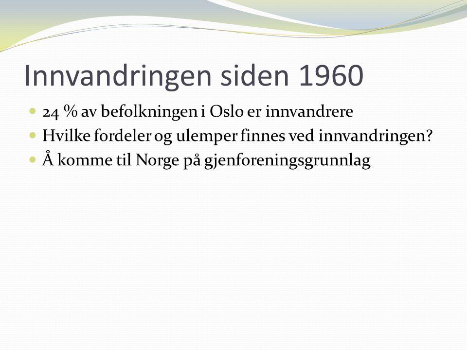 Innvandringen siden 1960 24 % av befolkningen i Oslo er innvandrere