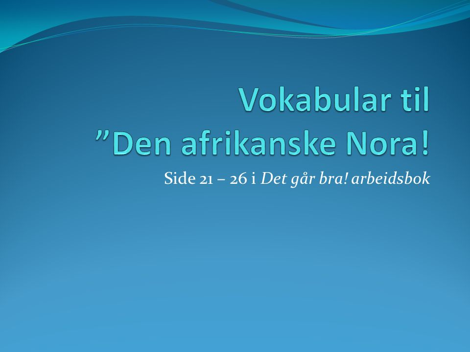 Vokabular til Den afrikanske Nora!