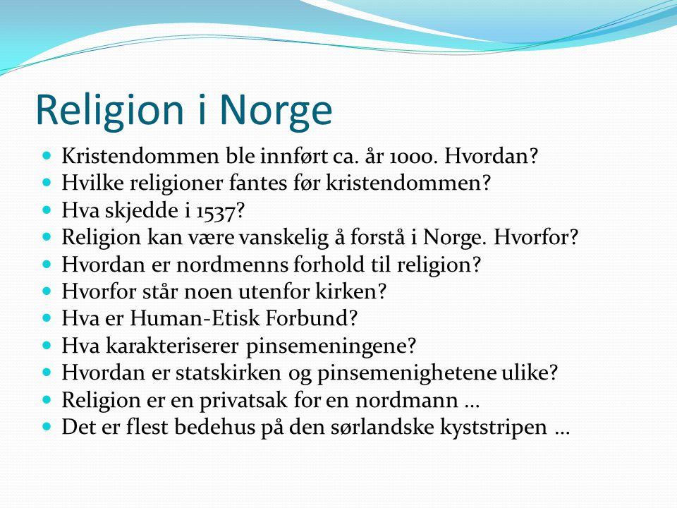 Religion i Norge Kristendommen ble innført ca. år 1000. Hvordan