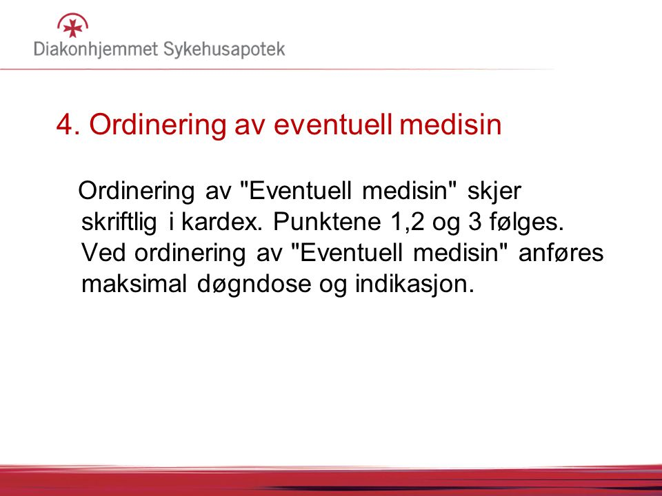 4. Ordinering av eventuell medisin