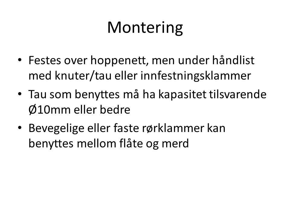 Montering Festes over hoppenett, men under håndlist med knuter/tau eller innfestningsklammer.