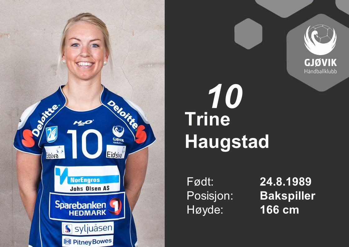 10 Trine Haugstad Født: 24.8.1989 Posisjon: Bakspiller Høyde: 166 cm