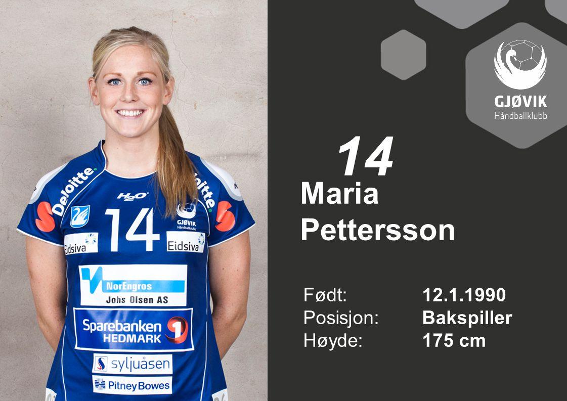 14 Maria Pettersson Født: 12.1.1990 Posisjon: Bakspiller Høyde: 175 cm